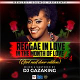 REGGAE IN LOVE IN THE MONTH OF LOVE VOL  4 (GIRL NETX DOOR EDITION) - DJ GAZAKING THA ILLEST