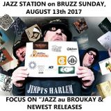 JAZZ STATION on BRUZZ, SUNDAY AUGUST 13th 2017 : new releases & Jazz au Broukay