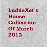 LuddeXet's House Collection Of March 2012