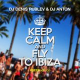 DJ DENIS RUBLEV & DJ ANTON - KEEP CALM & FLY TO IBIZA (DEEP EDITION)