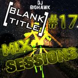 [BLANK TITLE] Mix Sessions #17 - DJ BIOHAWK