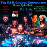 The R&B Groove Connection ( Vol 1 ) Grown Folks Radio