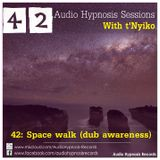 #42-Audio Hypnosis Sessions With t'Nyiko-Space walk (Dub awareness)