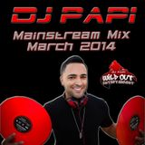 DJ Papi - March 2014 Mainstream Mix (Clean) (No Tags) (Recorded Live 3-8-14)
