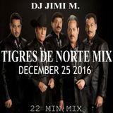 TIGRES DE NORTE MIX XMAS 2016 22MINS DJ JIMI M