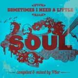 Sometimes I need a little soul * by VBer