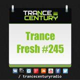Trance Century Radio - RadioShow #TranceFresh 245