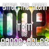 Enter The Arena 002: T&M vs. Sande&Acler
