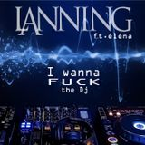 Lanning Ft. Elena - I wanna fuck the DJ