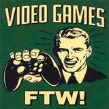 Video Games FTW!