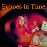 Echoes in Times with Ian Gray - 14/05/2019