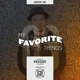 MY FAVORITE THINGS - Show #03 (Hosted by Psycut)
