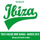 THE MUSIC OF IBIZA ISLAND - NEW TECH HOUSE OF MARCH 2018 - mixed by dj Claude Le Blanc
