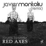 Red Axes - Too Late To Samba (Javier Montoliu Re Edit)