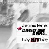 Laidback Luke & Diplo vs Dennis Ferrer Hey HEY Hey ! ( LOX, TEDDY.K & KITIZ BOOTLEG )