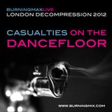 Burningmax Live at London Decompression 2012 :: Casualties On The Dancefloor