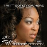 DJ Deltonia Cannon I AIN'T GOING NOWHERE VOL1 Jazz