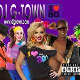 DJ G-TOWN -I LOVE 80s Mixtape.