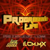 004 progressive life on ilcm with luis lopez
