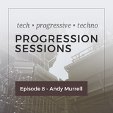 Progression Sessions Ep 8 -  Andy Murrell