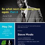 Christ Centred Broadcast with Man Of God, Brother Steve Mvalo on May 7 -  So what next after being b