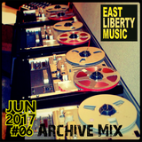 EAST LIBERTY MUSIC - JUNE 2017 Archive House Mix #06
