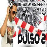 DJ CAUCAS FIGUEIREDO - DJ MIX - PULSO 2