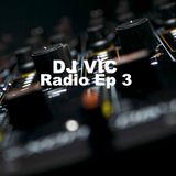 DJ VIC Radio Ep. 3
