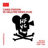 Cairo Station W/ Hellfire Video Club: 05-06-17