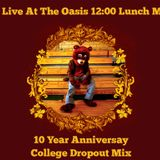 Live At The Oasis 12:00 Lunch Mix College Dropout Mix Ep 6