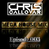 Chris Callovar - Mega House Mix(Episode 003)