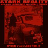 STARK REALITY with JAMES DIER aka $MALL ¢HANGE EPISODE 7 Guest JULIE TURLEY