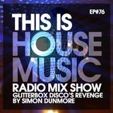 THIS IS HOUSE MUSIC EP#76 GLITTERBOX DISCO'S REVENGE By SIMON DUNMORE #muchoHOUSE