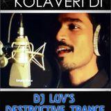 why this kolaveri di - Dj luv's destructive trance mix