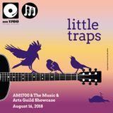 The Music & Arts Guild Showcase, Episode 098 :: Little Traps :: 16 AUG 2018