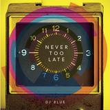 Dj Blue - Never Too Late Mixtape