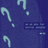 An EK mix for Astral People