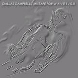 Dallas Campbell - Mixtape for W Λ V E S 041