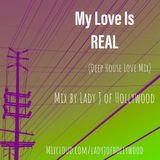 My Love Is Real (Deep House Love Mix) Mix by Lady J of Hollywood