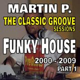 MARTIN P. - THE CLASSIC GROOVE SESSIONS - FUNKY HOUSE - 2000 - 2009 - PART 1
