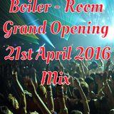 Boiler - Room Mixes (003) - Grand Opening 21st April 2016 Mix