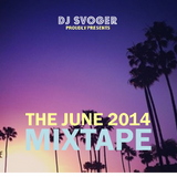 DJ Svoger - The June 2014 Mixtape