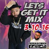 LETS GET IT MIX 03.10.16 THROWBACK