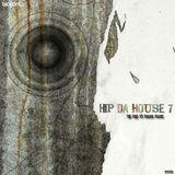 HIP DA HOUSE 7