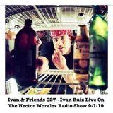 Ivan & Friends 027 - Ivan Ruiz Live On The Hector Moralez Radio Show 9-1-19