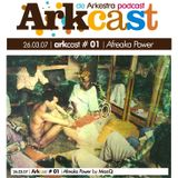 ARKcast # 01 | Afreaka Power by MasQ