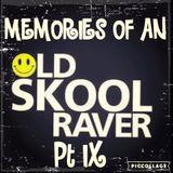 Memories Of An Oldskool Raver Pt IX
