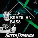 GUTTO FERREIRA - PODCAST - SECRET BRAZILIAN BASS - 2K18
