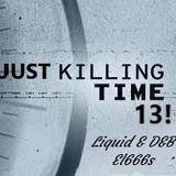 Just Killing Time 13!