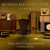 C.J.Plus - Between Past and Future (Vinyl Soviet Rare Grooves)